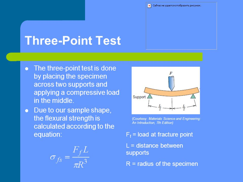 Three-Point Test The three-point test is done by placing the specimen across two supports and applying a compressive load in the middle. Due to our sa