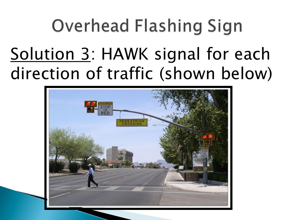 Solution 3: HAWK signal for each direction of traffic (shown below)