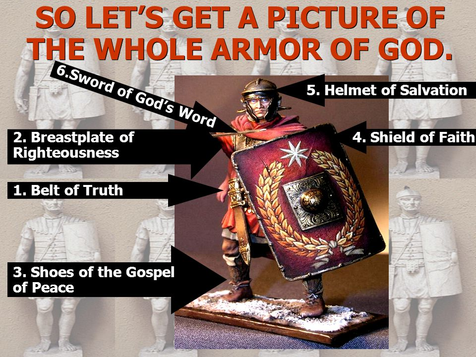 SO LET'S GET A PICTURE OF THE WHOLE ARMOR OF GOD. 5.