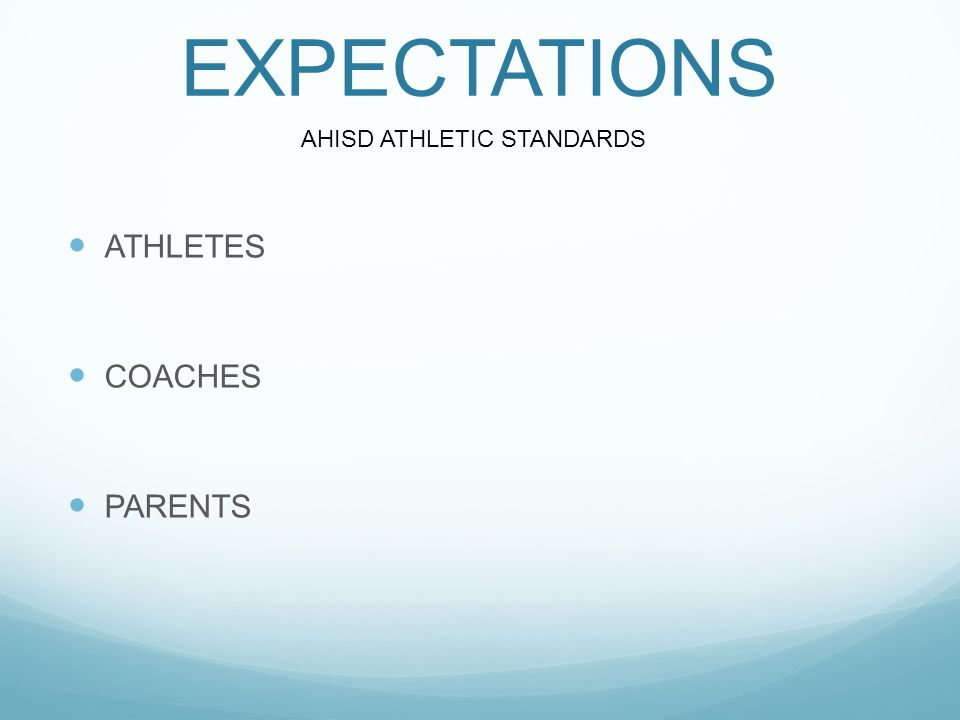 EXPECTATIONS ATHLETES COACHES PARENTS AHISD ATHLETIC STANDARDS