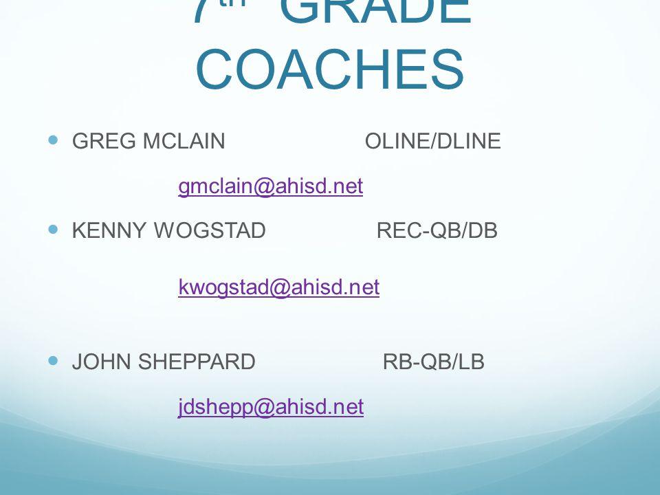 7 th GRADE COACHES GREG MCLAIN OLINE/DLINE gmclain@ahisd.net KENNY WOGSTADREC-QB/DB kwogstad@ahisd.net JOHN SHEPPARD RB-QB/LB jdshepp@ahisd.net