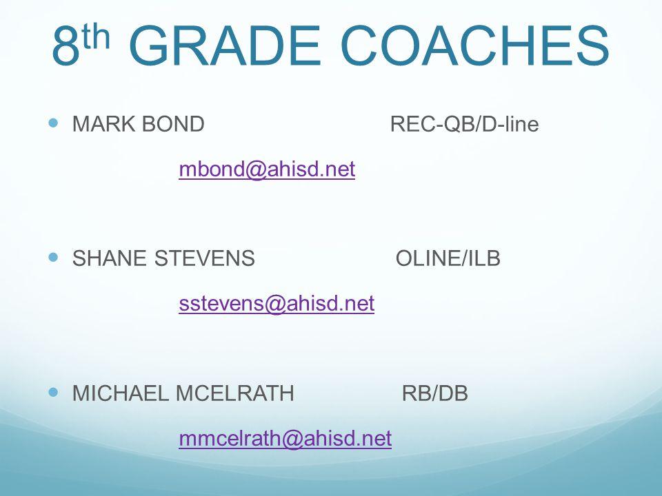8 th GRADE COACHES MARK BOND REC-QB/D-line mbond@ahisd.net SHANE STEVENS OLINE/ILB sstevens@ahisd.net MICHAEL MCELRATH RB/DB mmcelrath@ahisd.net