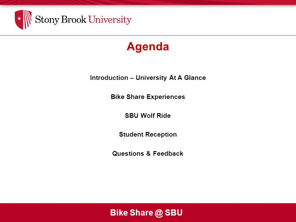 Bike Share @ SBU Agenda Introduction – University At A Glance Bike Share Experiences SBU Wolf Ride Student Reception Questions & Feedback