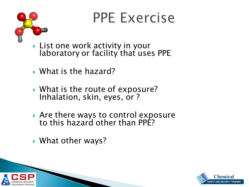  List one work activity in your laboratory or facility that uses PPE  What is the hazard?  What is the route of exposure? Inhalation, skin, eyes, o