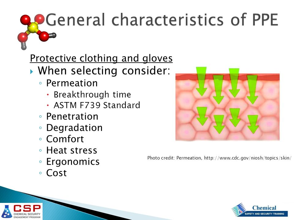 Protective clothing and gloves  When selecting consider: ◦ Permeation  Breakthrough time  ASTM F739 Standard ◦ Penetration ◦ Degradation ◦ Comfort