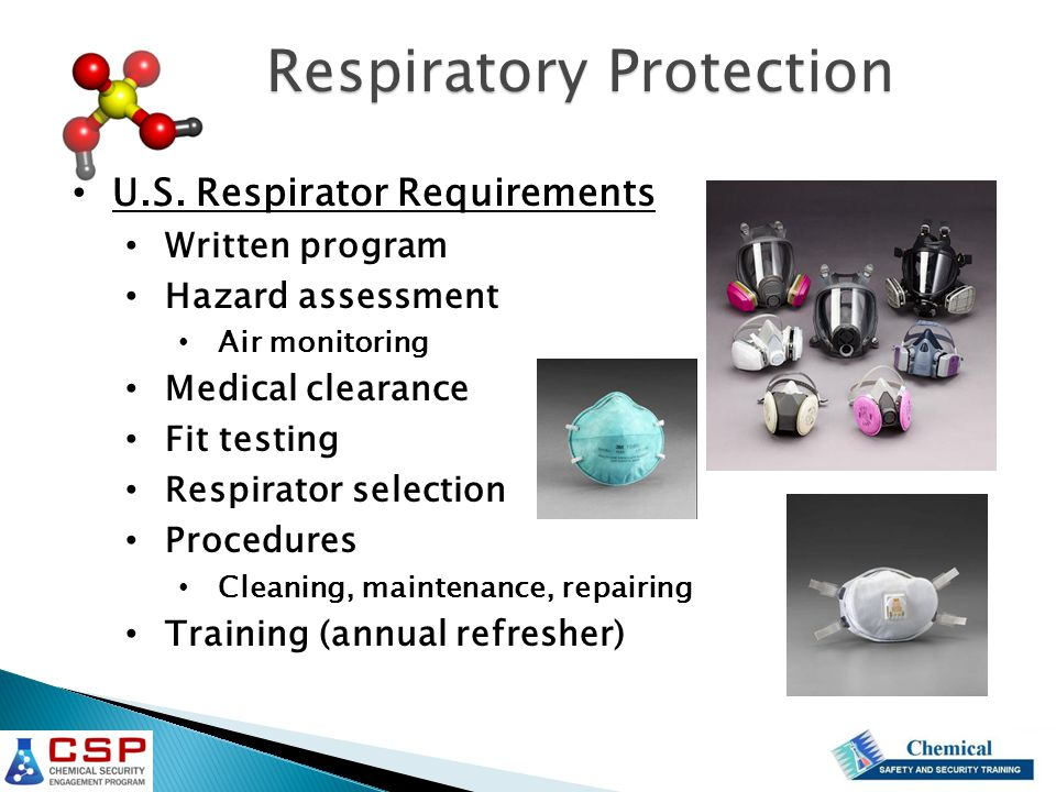 U.S. Respirator Requirements Written program Hazard assessment Air monitoring Medical clearance Fit testing Respirator selection Procedures Cleaning,