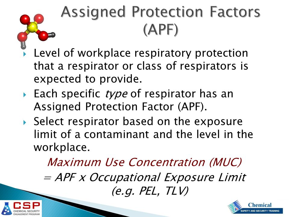 Assigned Protection Factors (APF)  Level of workplace respiratory protection that a respirator or class of respirators is expected to provide.  Each