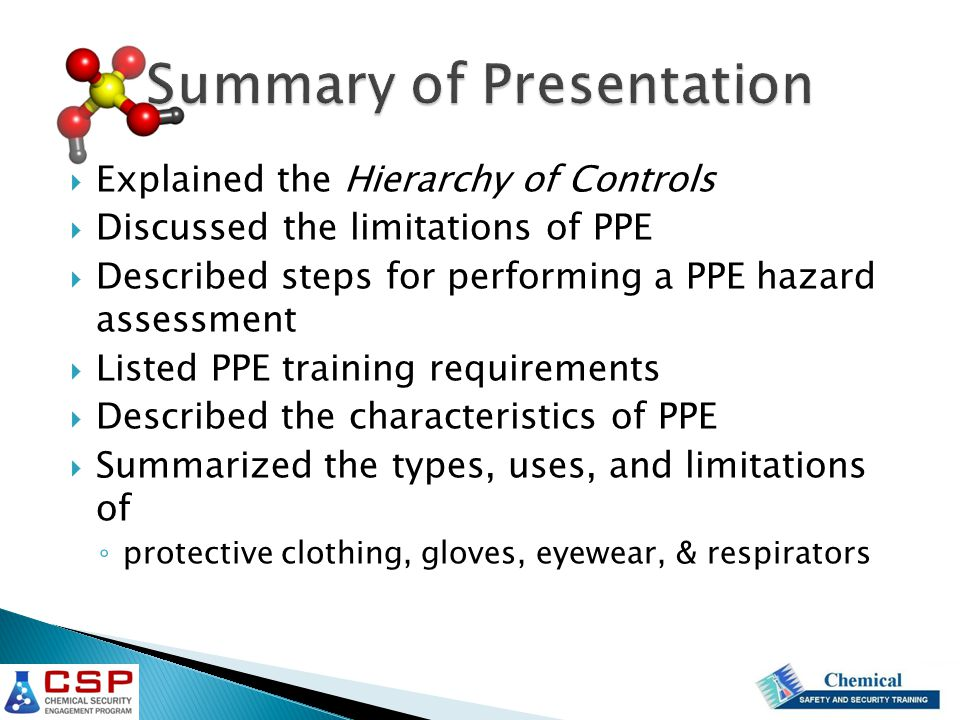  Explained the Hierarchy of Controls  Discussed the limitations of PPE  Described steps for performing a PPE hazard assessment  Listed PPE trainin