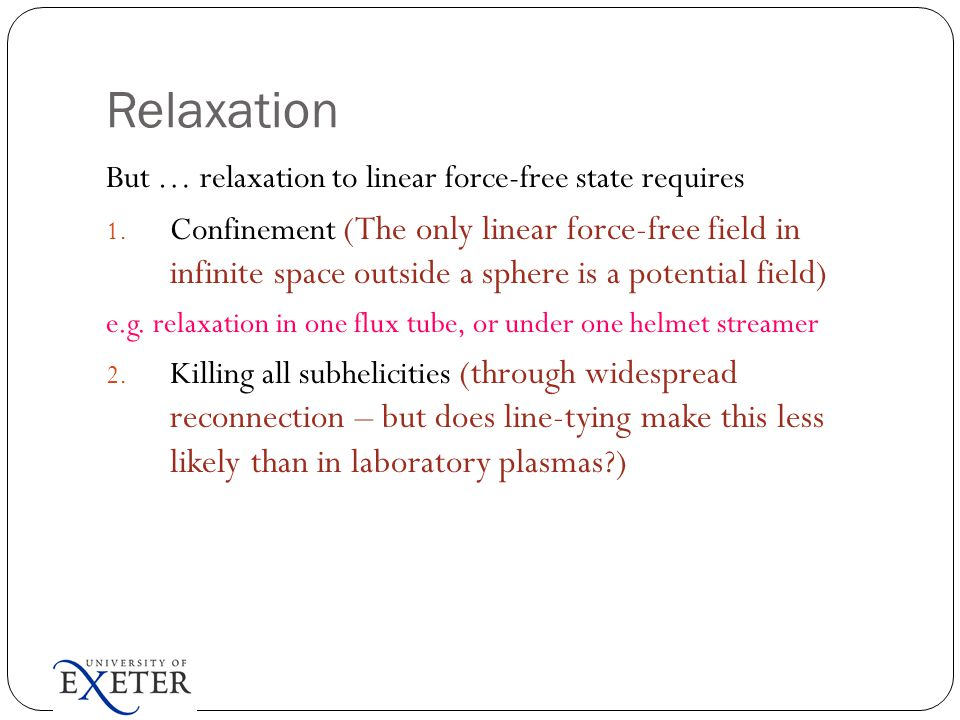 Relaxation But … relaxation to linear force-free state requires 1. Confinement (The only linear force-free field in infinite space outside a sphere is