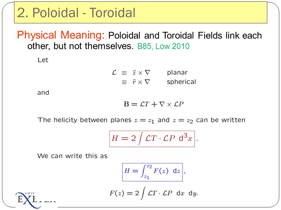 2. Poloidal - Toroidal Physical Meaning: Poloidal and Toroidal Fields link each other, but not themselves. B85, Low 2010