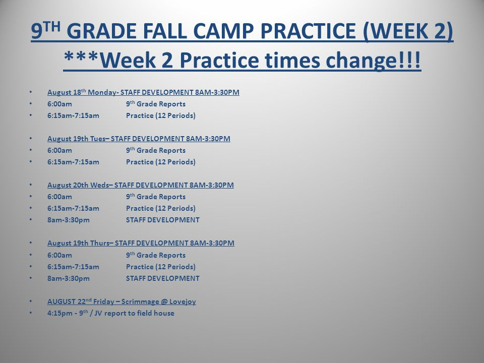 9 TH GRADE FALL CAMP PRACTICE (WEEK 2) ***Week 2 Practice times change!!.