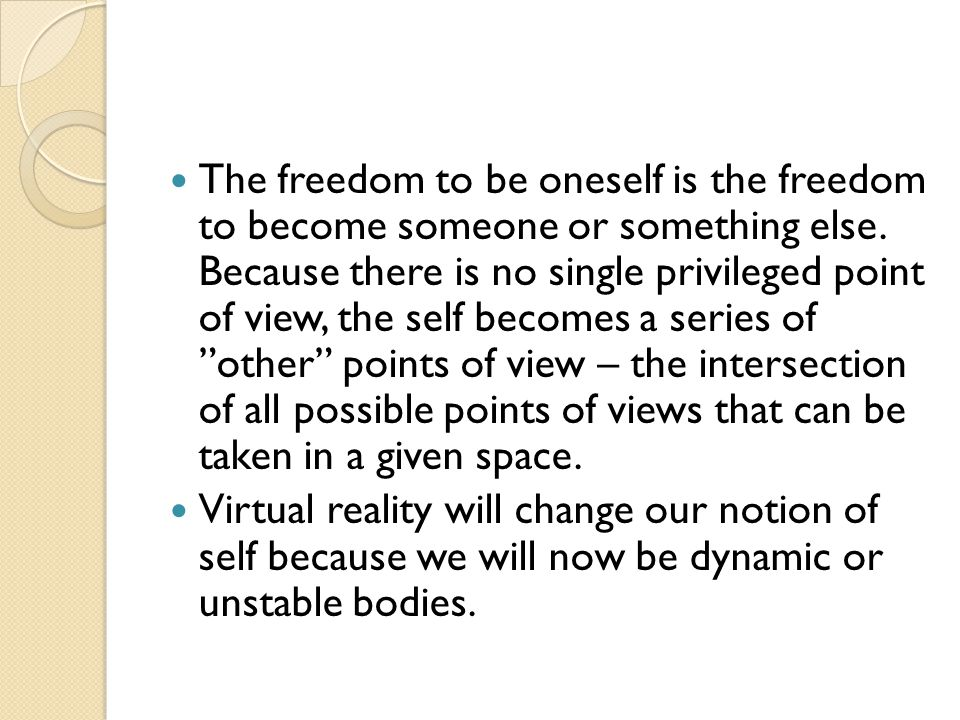 The freedom to be oneself is the freedom to become someone or something else.
