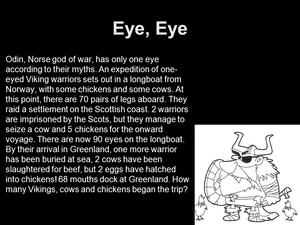Eye, Eye Odin, Norse god of war, has only one eye according to their myths.