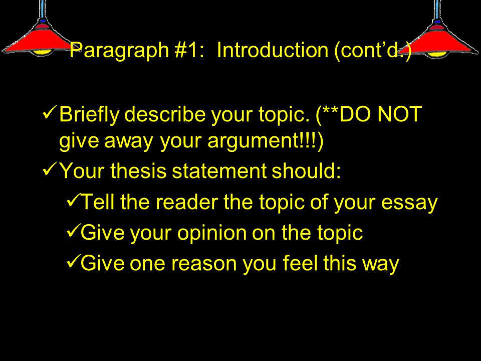 Paragraph #1: Introduction (cont'd.) Briefly describe your topic.