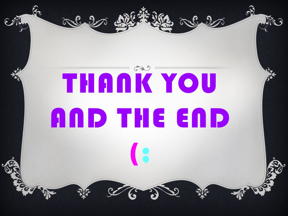 THANK YOU AND THE END (;