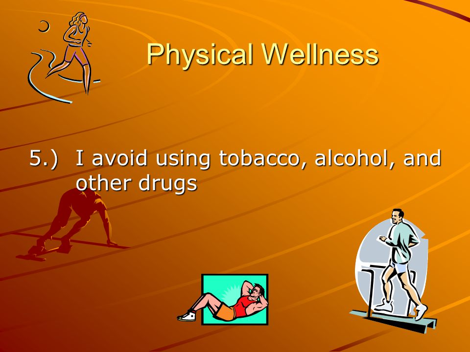 Physical Wellness Physical Wellness 5.) I avoid using tobacco, alcohol, and other drugs