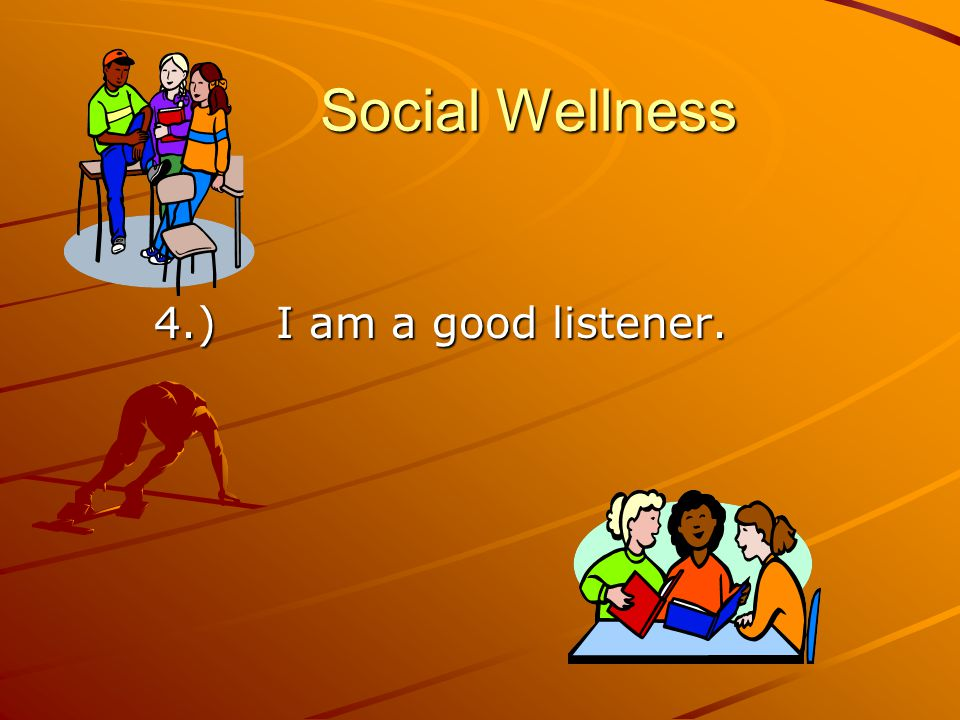 Social Wellness 4.) I am a good listener.
