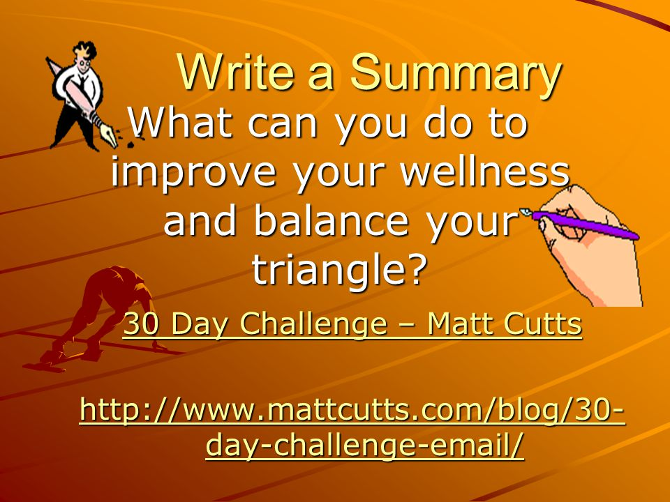 Write a Summary What can you do to improve your wellness and balance your triangle.