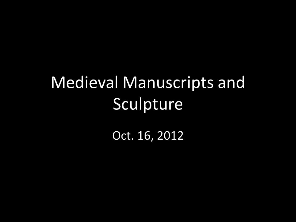 Medieval Manuscripts and Sculpture Oct. 16, 2012