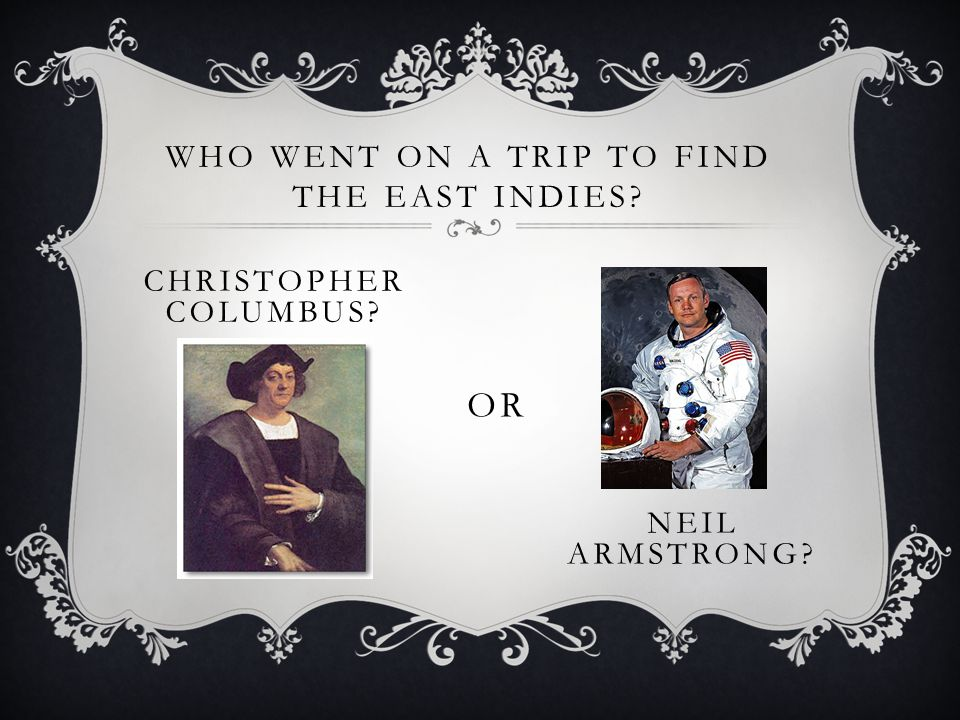 WHO WENT ON A TRIP TO FIND THE EAST INDIES CHRISTOPHER COLUMBUS OR NEIL ARMSTRONG
