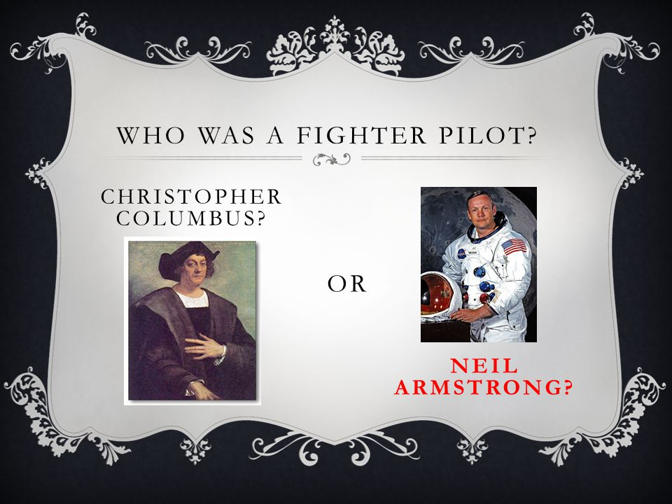 WHO WAS A FIGHTER PILOT CHRISTOPHER COLUMBUS OR NEIL ARMSTRONG