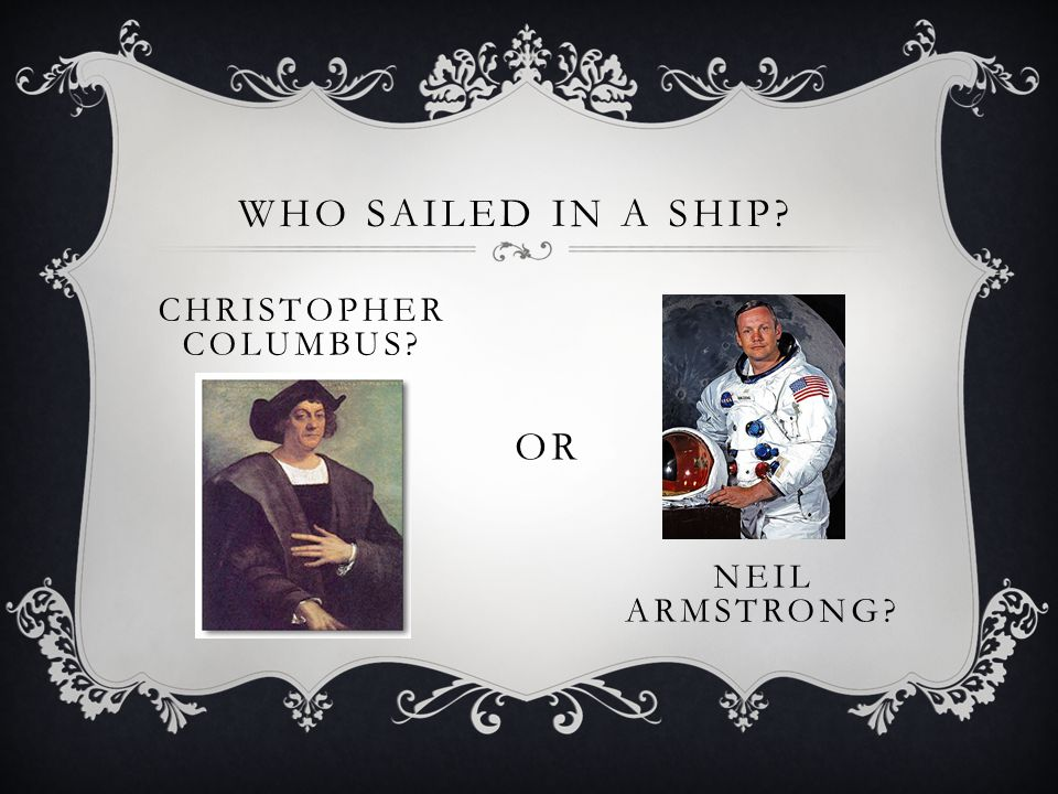 WHO SAILED IN A SHIP CHRISTOPHER COLUMBUS OR NEIL ARMSTRONG