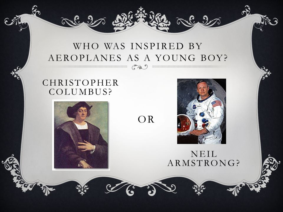 WHO WAS INSPIRED BY AEROPLANES AS A YOUNG BOY? CHRISTOPHER COLUMBUS? OR NEIL ARMSTRONG?