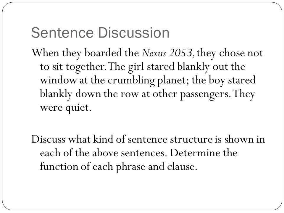 Sentence Discussion When they boarded the Nexus 2053, they chose not to sit together. The girl stared blankly out the window at the crumbling planet;