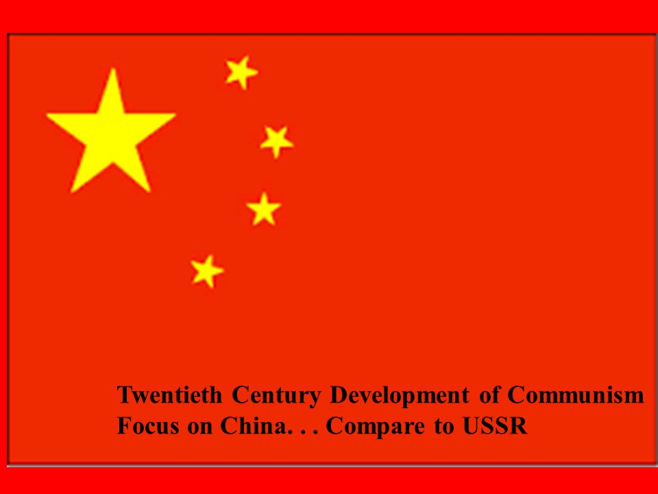 Twentieth Century Development of Communism Focus on China... Compare to USSR