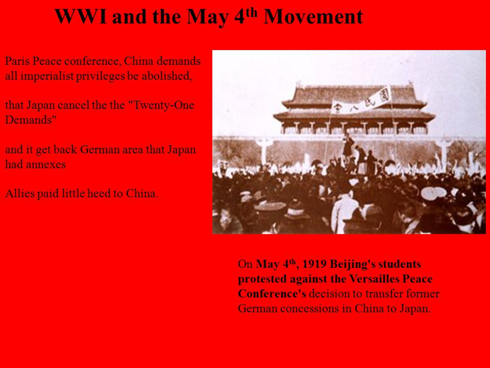 WWI and the May 4 th Movement Paris Peace conference, China demands all imperialist privileges be abolished, that Japan cancel the the