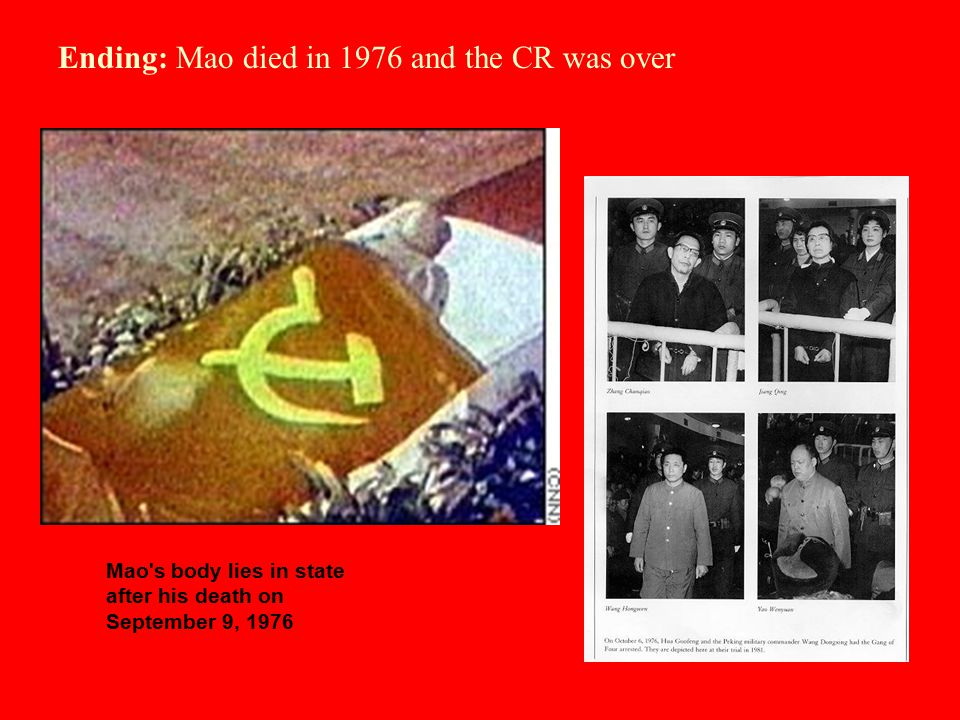 Ending: Mao died in 1976 and the CR was over Mao's body lies in state after his death on September 9, 1976