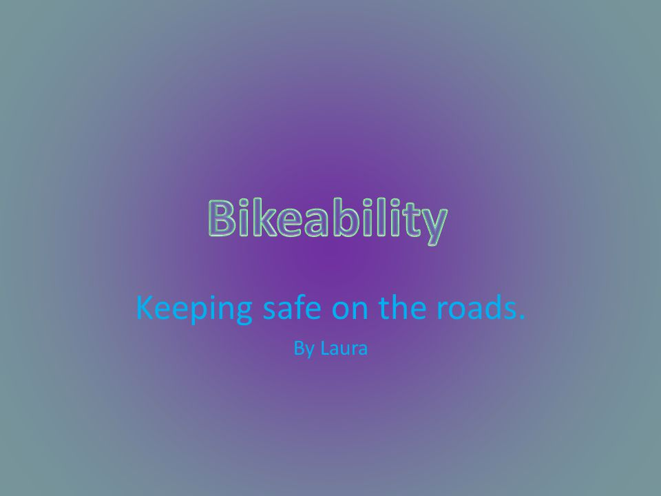 Your Bike Make sure your bike is safe to use on the roads before you start using it.