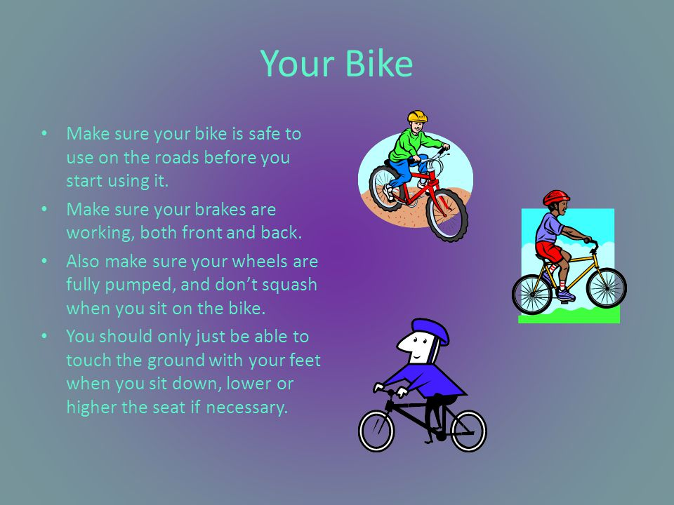 Keeping Yourself And Others Safe When you are cycling, you must make sure you can be seen and you are not putting anybody in danger.