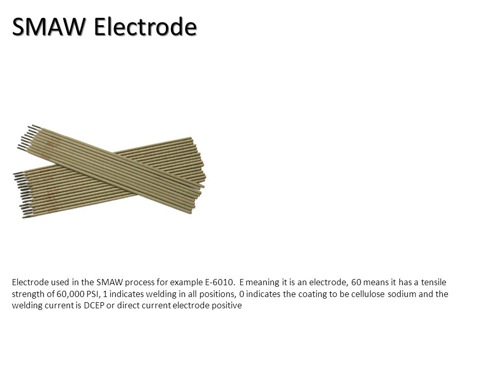 SMAW Electrode Electrode used in the SMAW process for example E-6010.