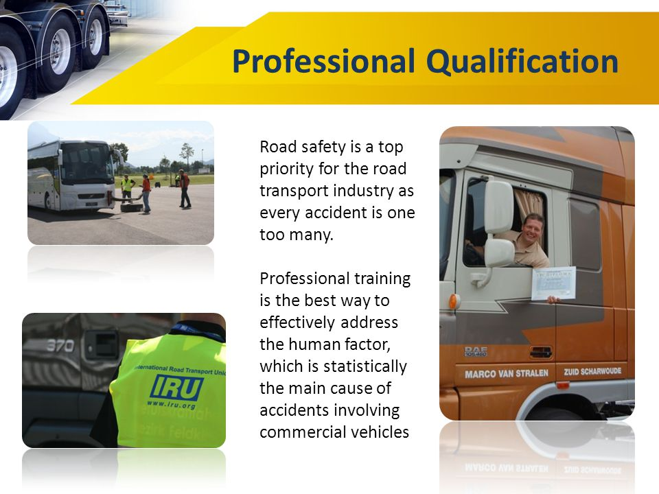 Professional Qualification Road safety is a top priority for the road transport industry as every accident is one too many. Professional training is t