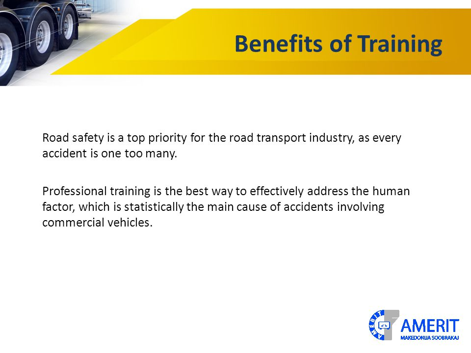 Benefits of Training Road safety is a top priority for the road transport industry, as every accident is one too many. Professional training is the be