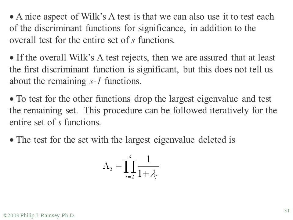 ©2009 Philip J. Ramsey, Ph.D. 31  A nice aspect of Wilk's Λ test is that we can also use it to test each of the discriminant functions for significan