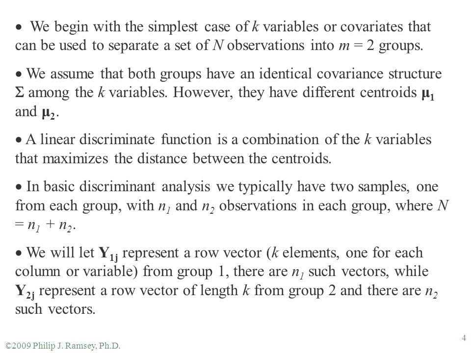 ©2009 Philip J. Ramsey, Ph.D. 4  We begin with the simplest case of k variables or covariates that can be used to separate a set of N observations in