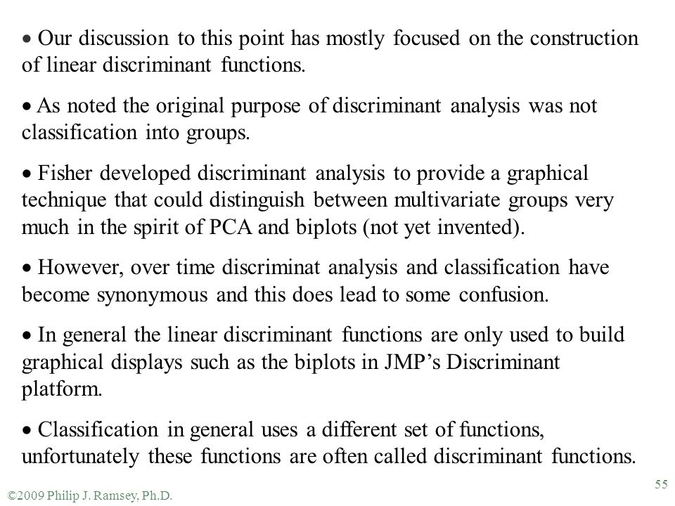 ©2009 Philip J. Ramsey, Ph.D. 55  Our discussion to this point has mostly focused on the construction of linear discriminant functions.  As noted th