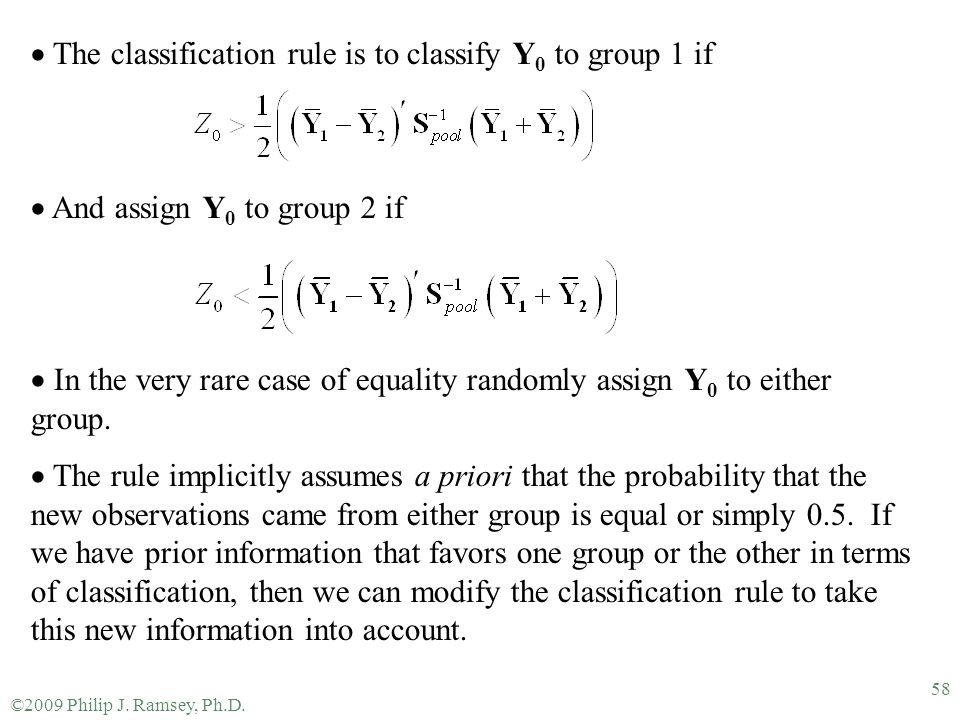 ©2009 Philip J. Ramsey, Ph.D. 58  The classification rule is to classify Y 0 to group 1 if  And assign Y 0 to group 2 if  In the very rare case of