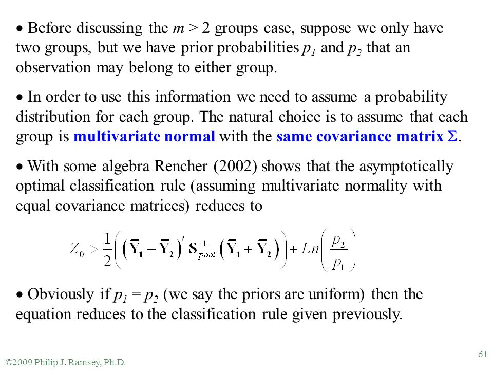 ©2009 Philip J. Ramsey, Ph.D. 61  Before discussing the m > 2 groups case, suppose we only have two groups, but we have prior probabilities p 1 and p