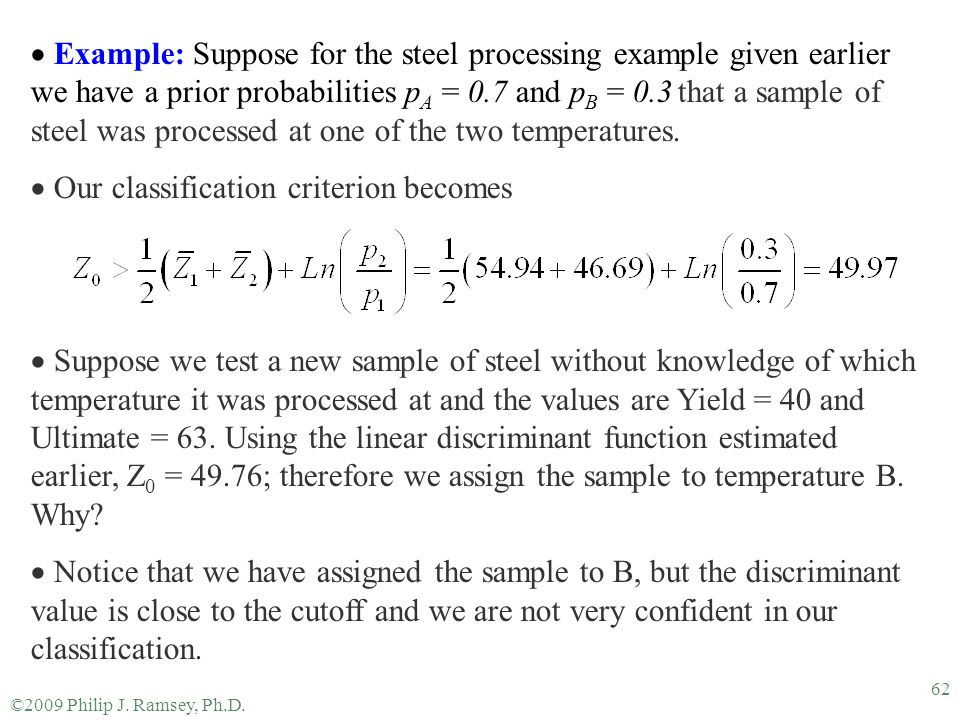 ©2009 Philip J. Ramsey, Ph.D. 62  Example: Suppose for the steel processing example given earlier we have a prior probabilities p A = 0.7 and p B = 0