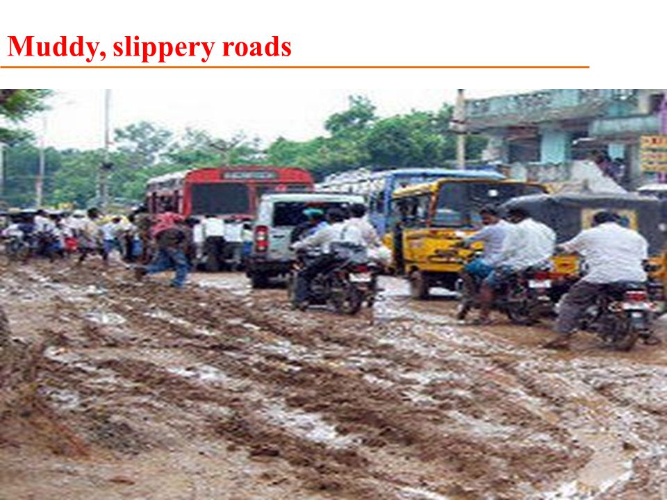 Muddy, slippery roads
