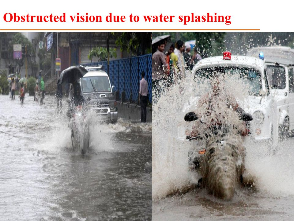 Obstructed vision due to water splashing