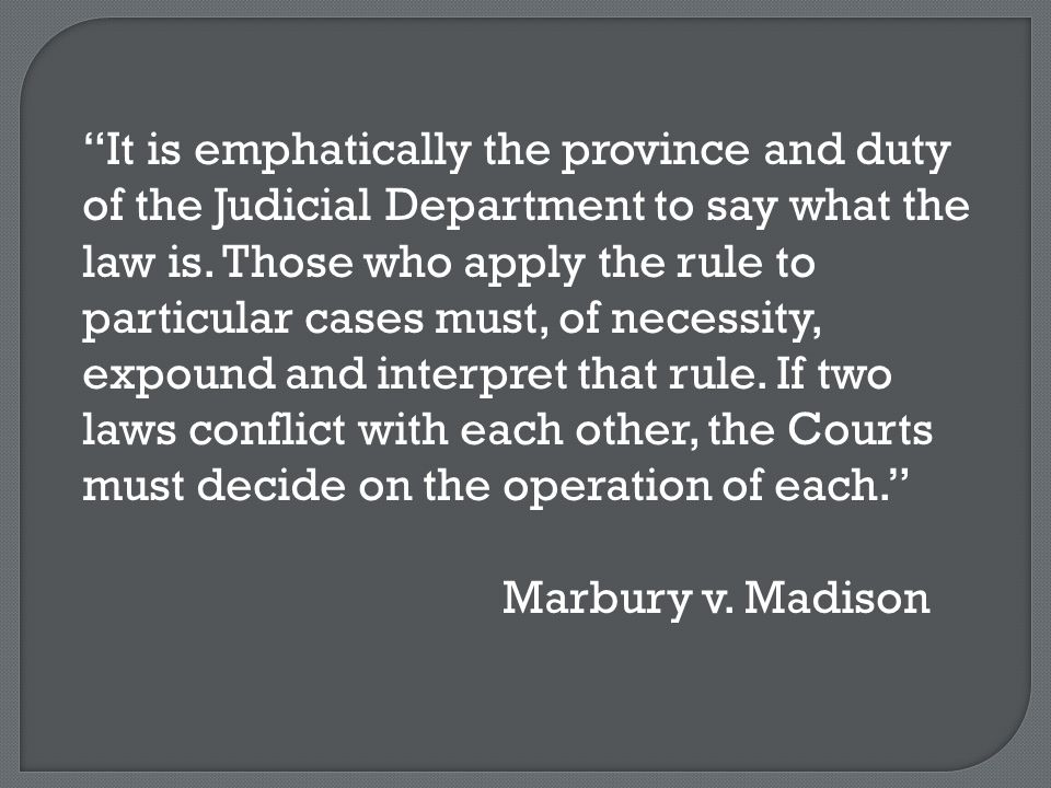 It is emphatically the province and duty of the Judicial Department to say what the law is.