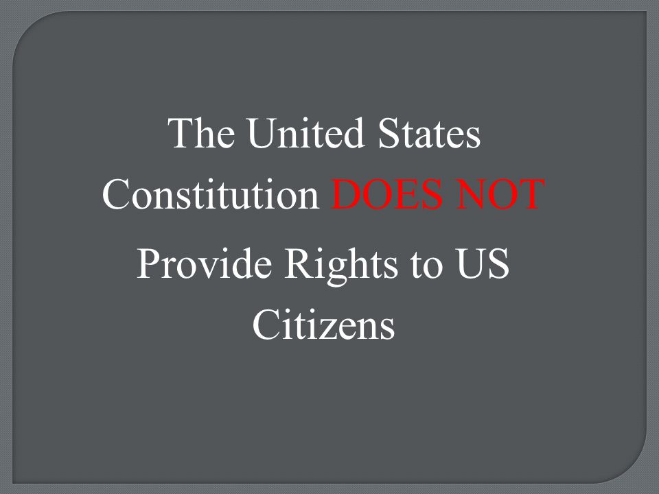 The United States Constitution DOES NOT Provide Rights to US Citizens