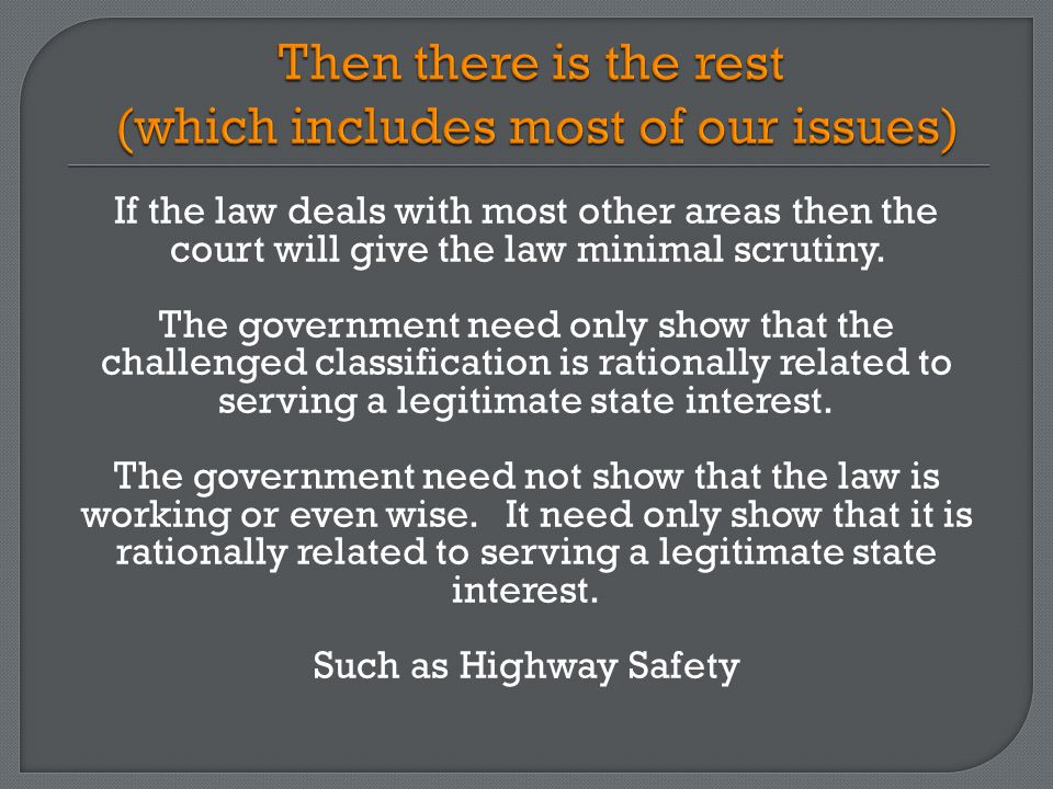 If the law deals with most other areas then the court will give the law minimal scrutiny.