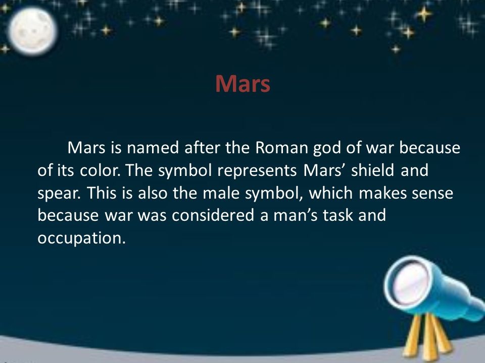 Mars Mars is named after the Roman god of war because of its color.