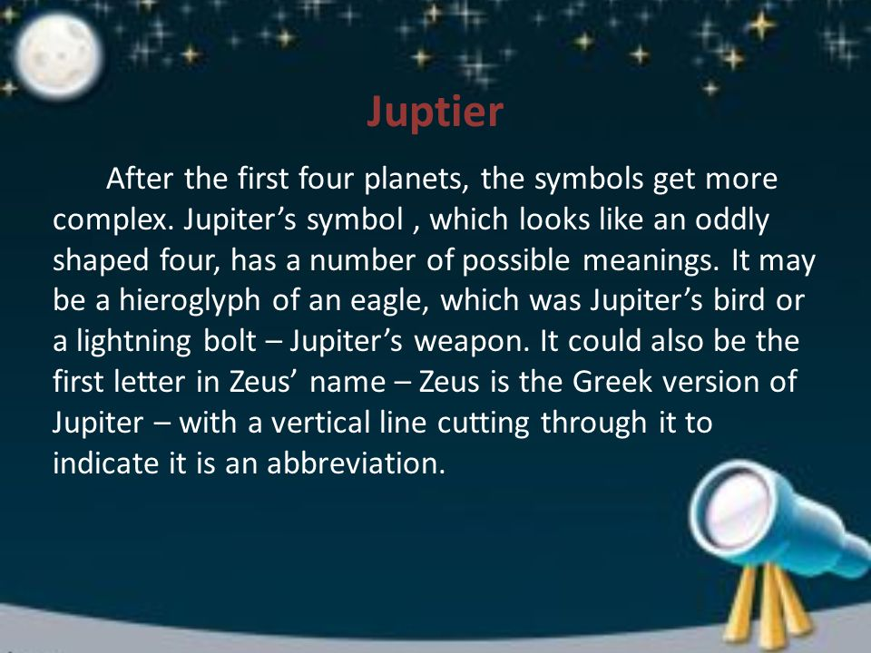 Juptier After the first four planets, the symbols get more complex.