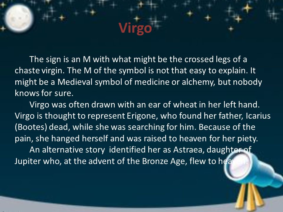 Virgo The sign is an M with what might be the crossed legs of a chaste virgin.